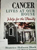 Cancer Lives at Our House: Help for the Family