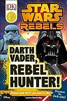 DK Readers L2: Star Wars Rebels: Darth Vader, Rebel Hunter!: Discover the Dark Side! (DK Readers Level 2)