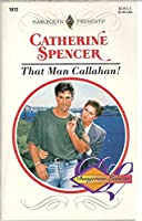 That Man Callahan! (Dangerous Liaisons) (Harlequin Presents)