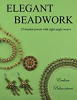 Elegant Beadwork: 25 beaded jewels with right-angle weave [並行輸入品]