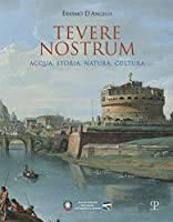 Tevere Nostrum: Acqua, Storia, Natura, Cultura
