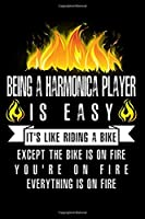 Being A Harmonica Player Is Easy It's Like Riding A Bike Except The Bike Is On Fire You're On Fire Everything Is On Fire: A Blank Lined Journal for Harmonica Players Who Love to Laugh, Makes A Perfect Gag Gift