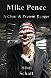 Mike Pence: A Clear & Present Danger (English Edition)