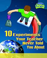 10 Experiments Your Teacher Never Told About (Raintree Fusion: Physical Processes and Materials)