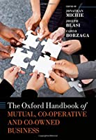 The Oxford Handbook of Mutual, Co-Operative and Co-Owned Business (Oxford Handbooks)