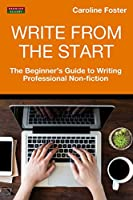 Write from the Start: The Beginner's Guide to Writing Professional Non-Fiction