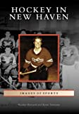 Hockey in New Haven (Images of Sports)