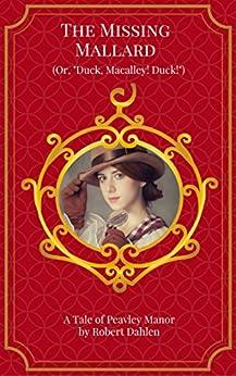 "The Missing Mallard (Or, ""Duck, Macalley! Duck!"") (Peavley Manor) by [Dahlen, Robert]"