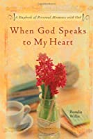 When God Speaks To My Heart: A Daybook Of Personal Moments With God