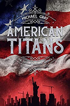American Titans   The Tycoons Who Built America by [Gray, Michael]