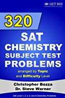 320 SAT Chemistry Subject Test Problems arranged by Topic and Difficulty Level: 160 Questions with Solutions, 160 Additional Questions with Answers