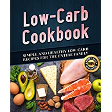 Low-Carb Cookbook: Simple and Healthy Low-Carb Recipes for the Entire Family (Keto Diet, Keto Recipes, Low-Carb Recipes, Low Carb-Food, Low -Carb Diet)