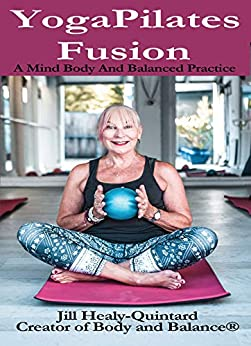 Body and Balance - YogaPilates Fusion: A Mind Body and Balanced Practice by [Healy-Quintard, Jill]