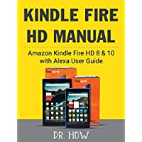Kindle Fire HD Manual: Amazon Kindle Fire HD 8 & 10 with Alexa User Guide (Guide Book - March 2018) (English Edition)
