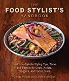 The Food Stylist's Handbook: Hundreds of Media Styling Tips, Tricks, and Secrets for Chefs, Artists, Bloggers, and Food Lovers 画像