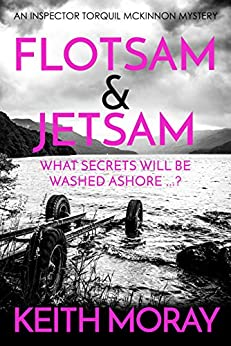 Flotsam & Jetsam: What secrets will be washed ashore? (Inspector Torquil McKinnon Book 4) by [Moray, Keith]