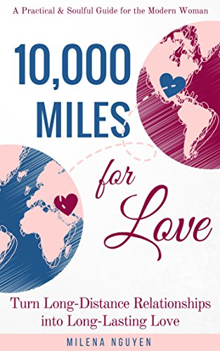 10,000 Miles for Love: Turn Long-Distance Relationships into Long-Lasting Love - A Practical and Soulful Guide for the Modern Woman (English Edition)