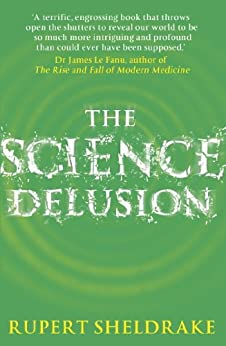 The Science Delusion: Feeling the Spirit of Enquiry by [Sheldrake, Rupert]