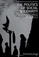 The Politics of Social Solidarity (Class Bases of the European Welfare State 1875-1975)