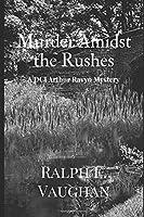 Murder Amidst the Rushes (DCI Arthur Ravyn Mystery)