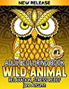 Wild Animal Adult Coloring Book: Stress Relieving Designs Wild Animals in Zentangle Paisley Patterns And So Much More Coloring Books For Adults Men Women Teens Grownups - Vol 1