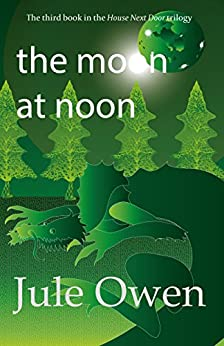 The Moon at Noon (The House Next Door Book 3) by [Owen, Jule]