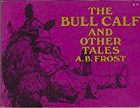 The Bull Calf, and Other Tales.
