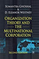 Organization Theory and the Multinational Corporation: Second Edition