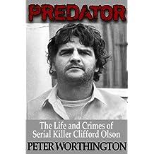 Predator: The Life and Crimes of Serial Killer Clifford Olson