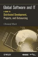 Global Software and IT: A Guide to Distributed Development, Projects, and Outsourcing
