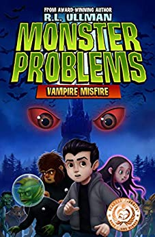 Monster Problems: Vampire Misfire (Book 1) by [Ullman, R.L.]