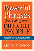 Powerful Phrases for Dealing With Difficult People: Over 325 Ready-to-Use Words and Phrases for Working With Challenging Personalities