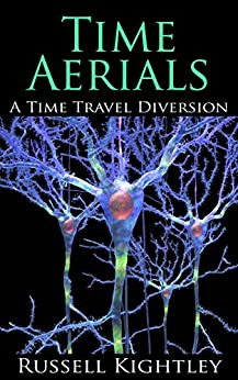 [Kightley, Russell]のTime Aerials: A Time Travel Diversion (English Edition)