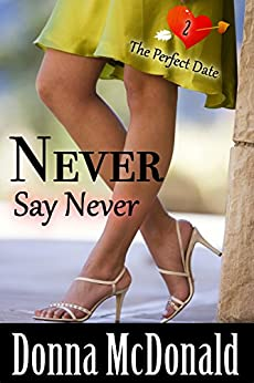 Never Say Never: A Later In Life Romance (The Perfect Date Book 2) by [McDonald, Donna]
