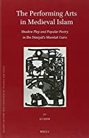The Performing Arts in Medieval Islam: Shadow Play and Popular Poetry in Ibn Daniyal's Mamluk Cairo (Islamic History and Civilization)