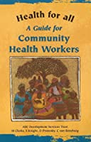 A Guide for Community Health Workers (Health for All)