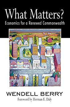 What Matters?: Economics for a Renewed Commonwealth by [Berry, Wendell]