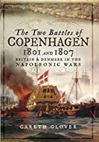 The Two Battles of Copenhagen 1801 and 1807: Britain and Denmark in the Napoleonic Wars