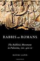 Rabbis As Romans: The Rabbinic Movement in Palestine, 100-400 C.E.