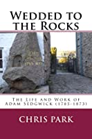 Wedded to the Rocks: The Life and Work of Adam Sedgwick