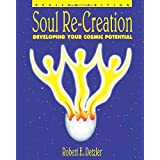 Soul Re-Creation: Developing Your Cosmic Potential