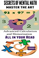 Secrets of Mental Math Master the Art: Advanced Calculation and Memorization All in Your Head