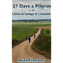 27 Days a Pilgrim on the Camino de Santiago de Compostela