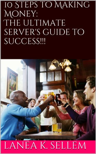 10 Steps to�Making Money:�� The ultimate server's guide to success!!! (English Edition) Lanea K. Sellem Lanea Sellem