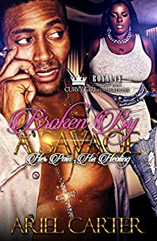 Broken By A Savage: Her Pain, His Healing by [Carter, Ariel ]