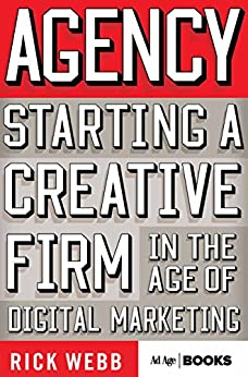 Agency: Starting a Creative Firm in the Age of Digital Marketing (Advertising Age) by [Webb, R.]