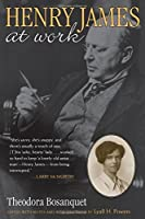 Henry James at Work: With Excerpts from Her Diary and an Account of Her Professional Career