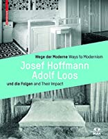 Wege Der Moderne / Ways to Modernism: Josef Hoffmann, Adolf Loos Und Die Folgen / and Their Impact