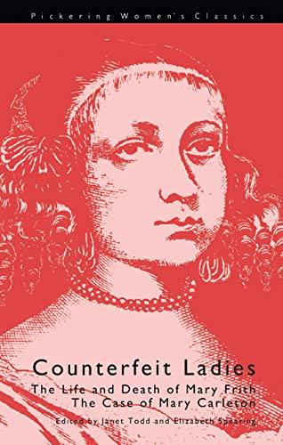 Counterfeit Ladies: The Life and Death of Moll Cutpurse and the Case of Mary Carleton (Pickering Women's Classics) (English Edition)