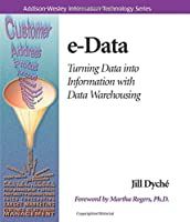 e-Data: Turning Data Into Information With Data Warehousing (Addison-Wesley Information Technology Series)